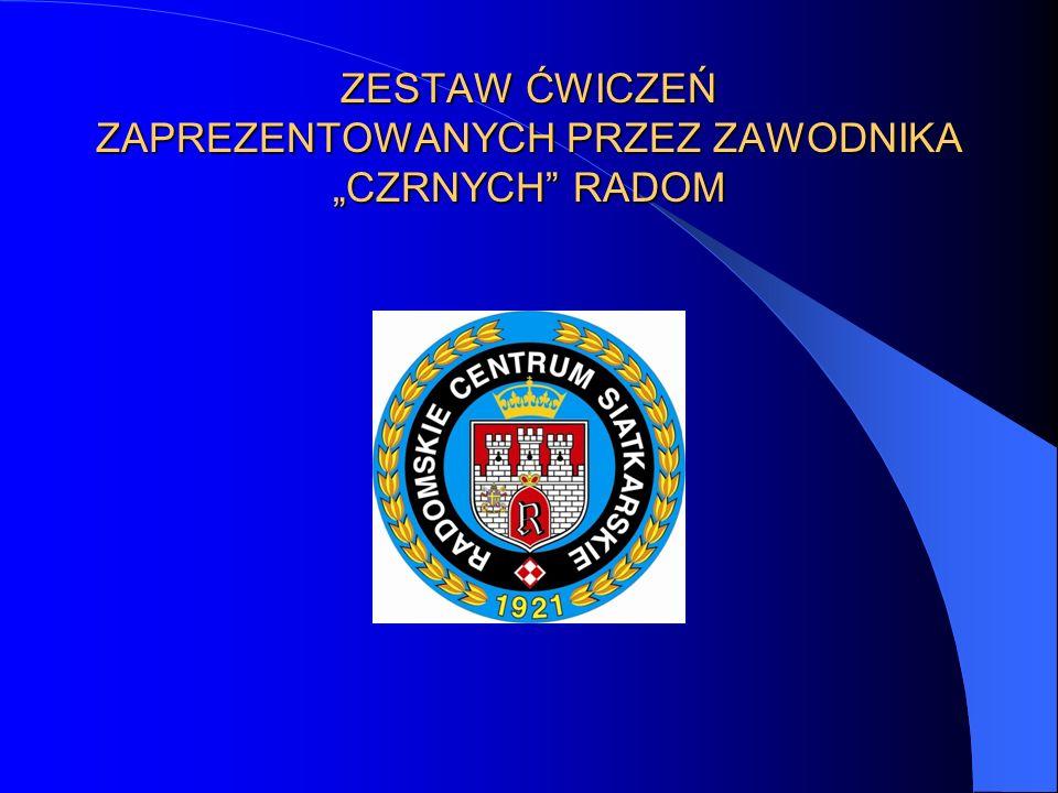 """ZESTAW ĆWICZEŃ ZAPREZENTOWANYCH PRZEZ ZAWODNIKA """"CZRNYCH RADOM"""