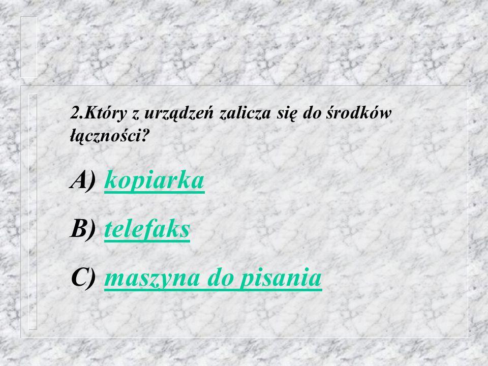 A) kopiarka B) telefaks C) maszyna do pisania