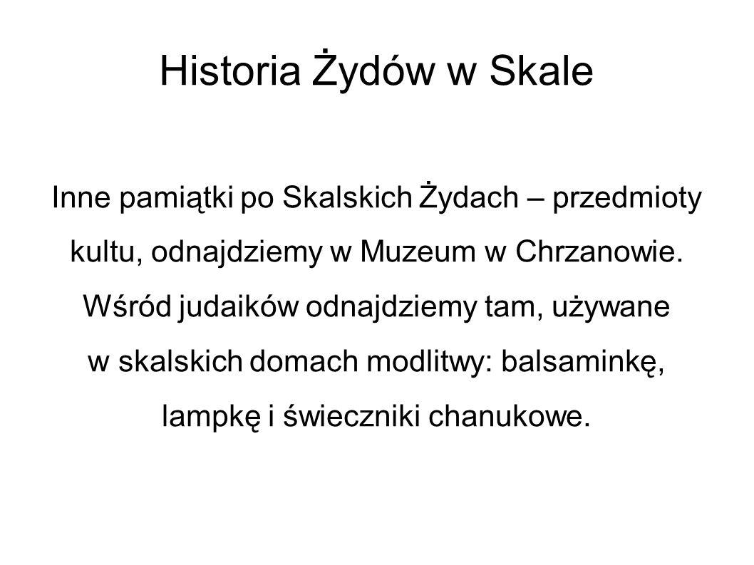 Historia Żydów w Skale Inne pamiątki po Skalskich Żydach – przedmioty kultu, odnajdziemy w Muzeum w Chrzanowie.