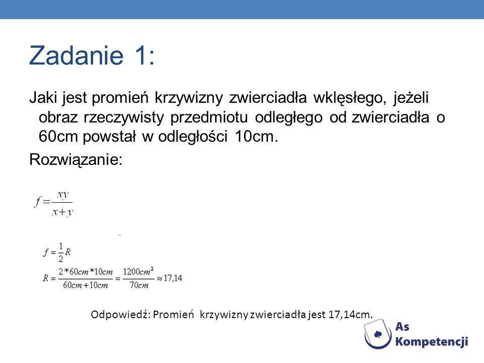 Zadanie 1: Odpowiedź: Promień krzywizny zwierciadła jest 17,14cm.