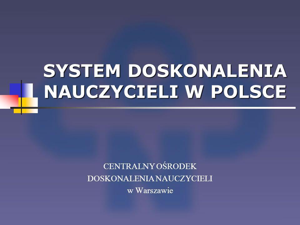 SYSTEM DOSKONALENIA NAUCZYCIELI W POLSCE
