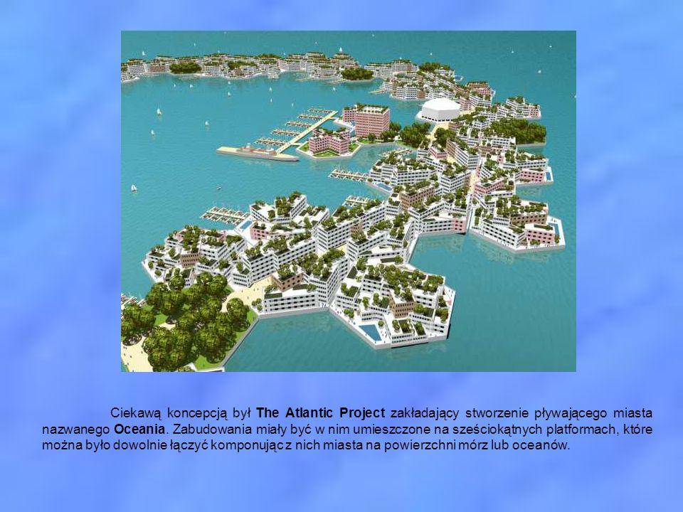 Ciekawą koncepcją był The Atlantic Project zakładający stworzenie pływającego miasta nazwanego Oceania.