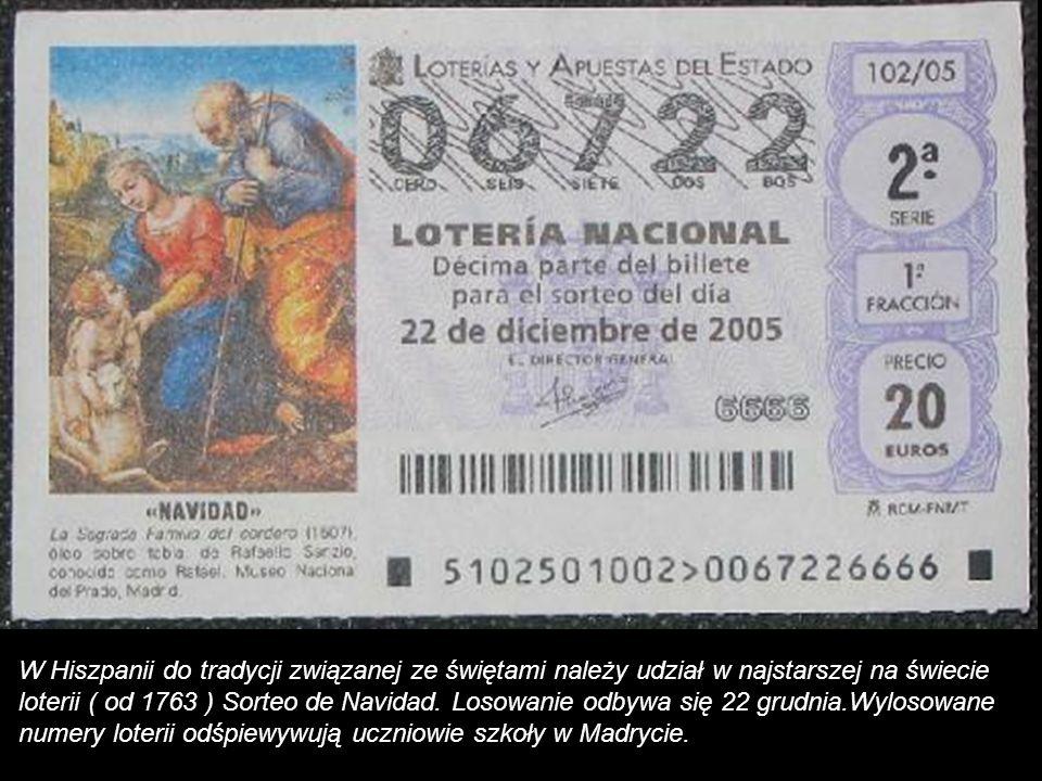 W Hiszpanii do tradycji związanej ze świętami należy udział w najstarszej na świecie loterii ( od 1763 ) Sorteo de Navidad.