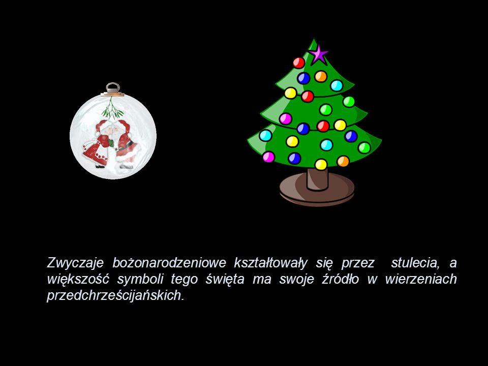 Zwyczaje bożonarodzeniowe kształtowały się przez stulecia, a większość symboli tego święta ma swoje źródło w wierzeniach przedchrześcijańskich.