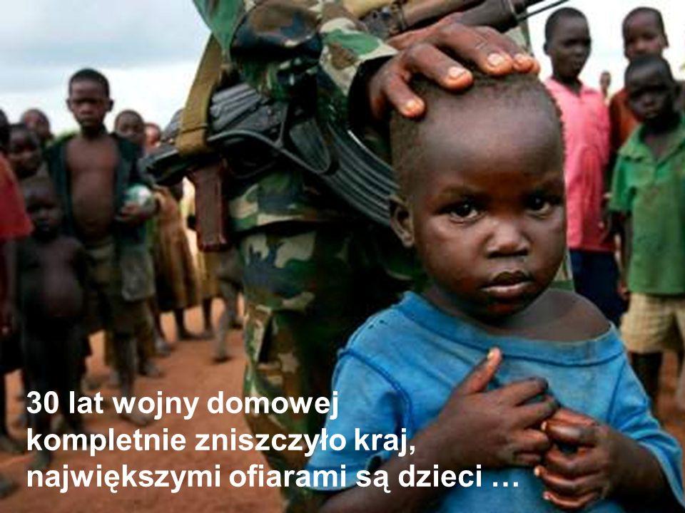 30 lat wojny domowej kompletnie zniszczyło kraj, największymi ofiarami są dzieci …