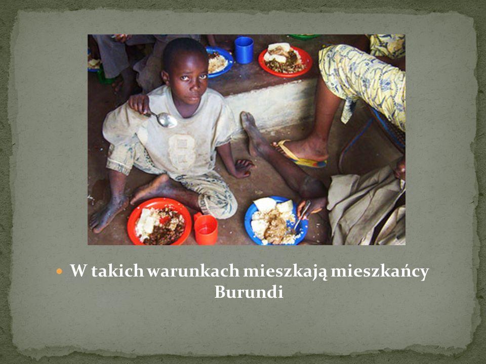 W takich warunkach mieszkają mieszkańcy Burundi