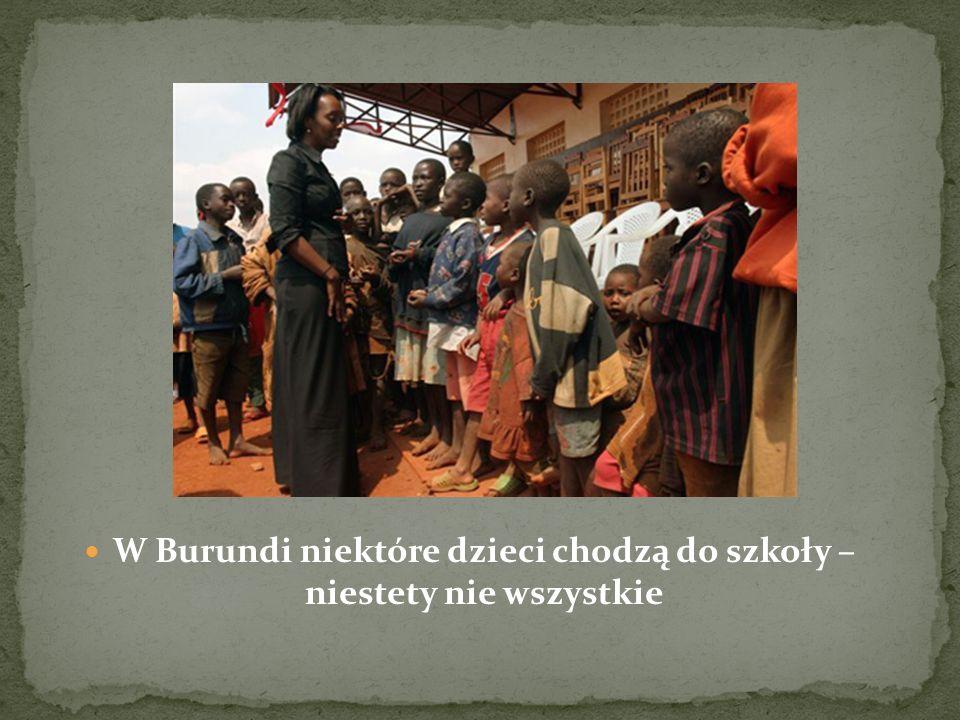 W Burundi niektóre dzieci chodzą do szkoły – niestety nie wszystkie