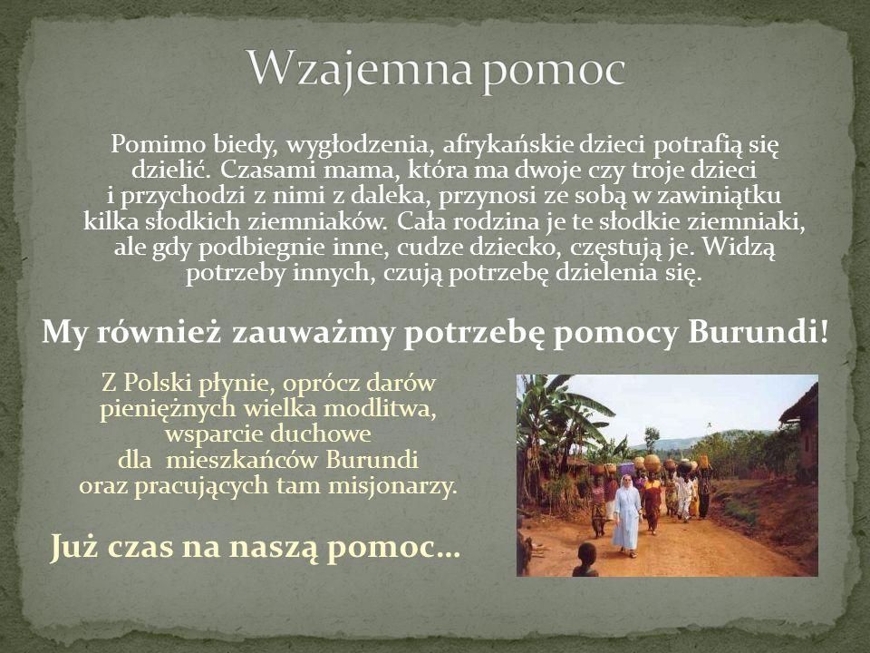 My również zauważmy potrzebę pomocy Burundi! Już czas na naszą pomoc…