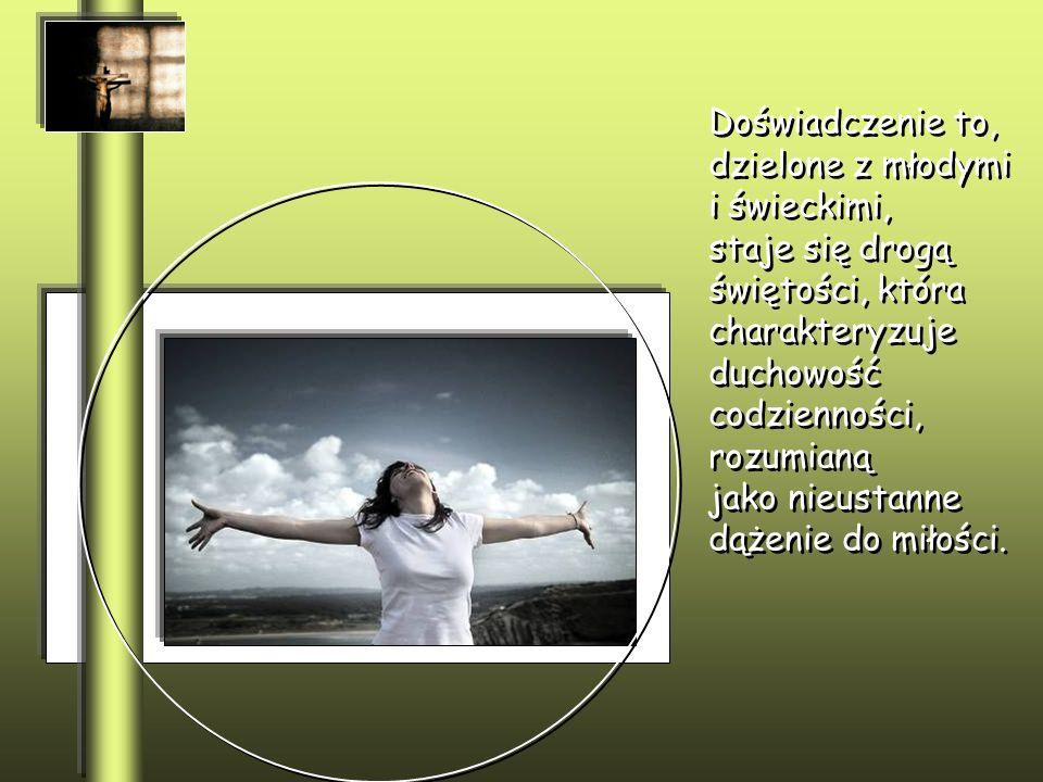 Doświadczenie to, dzielone z młodymi i świeckimi, staje się drogą świętości, która charakteryzuje duchowość codzienności, rozumianą jako nieustanne dążenie do miłości.