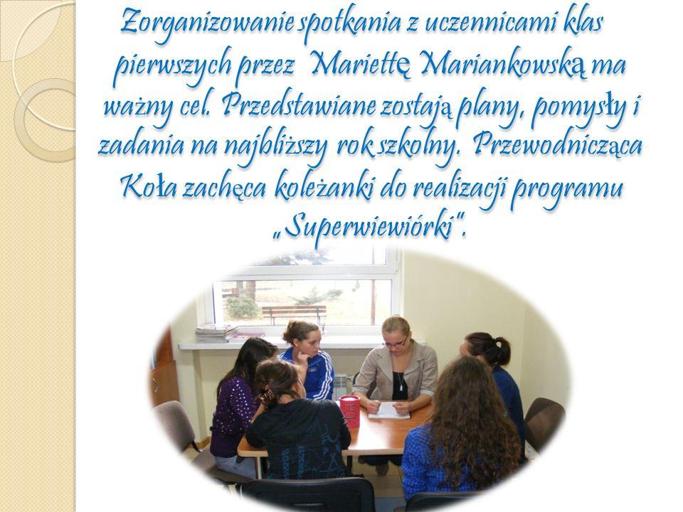 Zorganizowanie spotkania z uczennicami klas pierwszych przez Mariettę Mariankowską ma ważny cel.