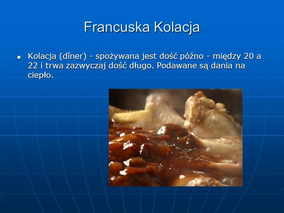 Francuska KolacjaKolacja (dîner) - spożywana jest dość późno - między 20 a 22 i trwa zazwyczaj dość długo.