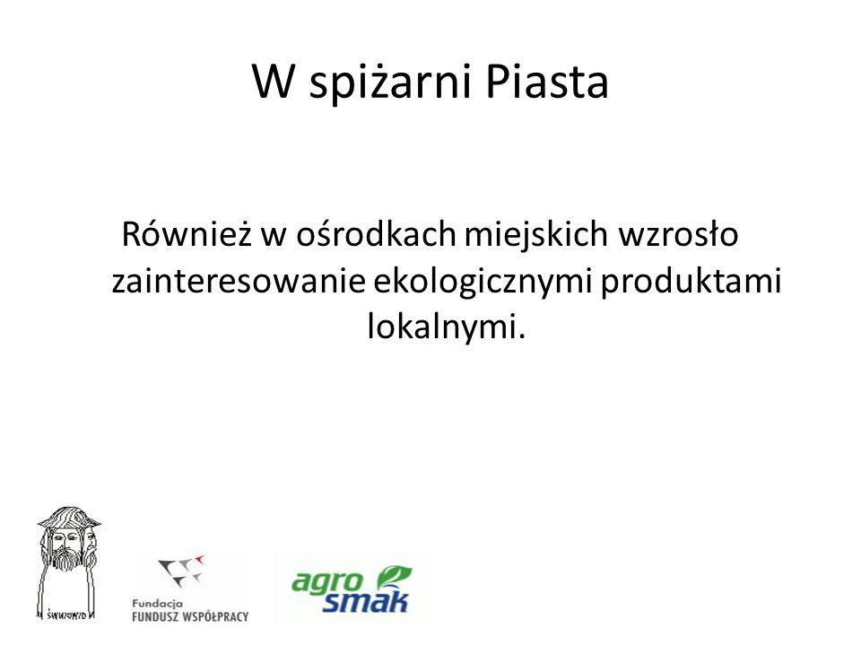 W spiżarni Piasta Również w ośrodkach miejskich wzrosło zainteresowanie ekologicznymi produktami lokalnymi.