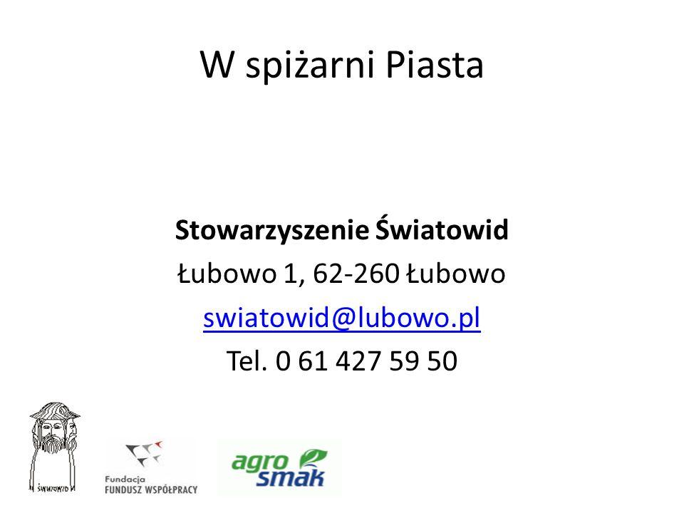 W spiżarni Piasta Stowarzyszenie Światowid Łubowo 1, 62-260 Łubowo swiatowid@lubowo.pl Tel.