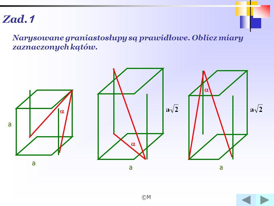 Zad.1 Narysowane graniastosłupy są prawidłowe. Oblicz miary zaznaczonych kątów.    a a a ©M