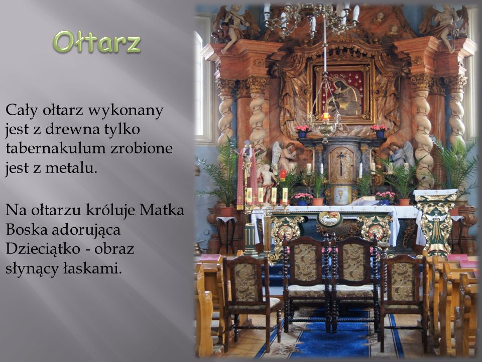 Ołtarz Cały ołtarz wykonany jest z drewna tylko tabernakulum zrobione jest z metalu.