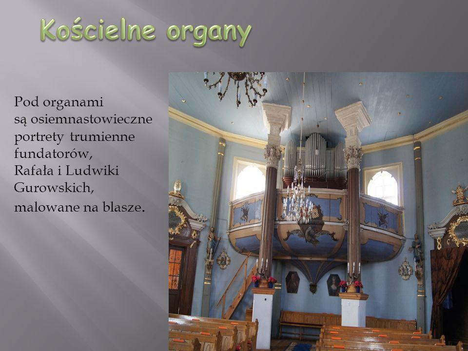 Kościelne organy Pod organami są osiemnastowieczne portrety trumienne fundatorów, Rafała i Ludwiki Gurowskich, malowane na blasze.