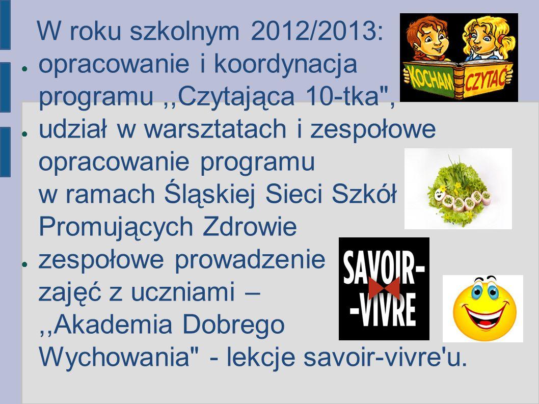 W roku szkolnym 2012/2013: opracowanie i koordynacja programu ,,Czytająca 10-tka ,