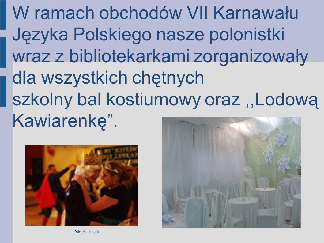 W ramach obchodów VII Karnawału Języka Polskiego nasze polonistki wraz z bibliotekarkami zorganizowały dla wszystkich chętnych szkolny bal kostiumowy oraz ,,Lodową Kawiarenkę .