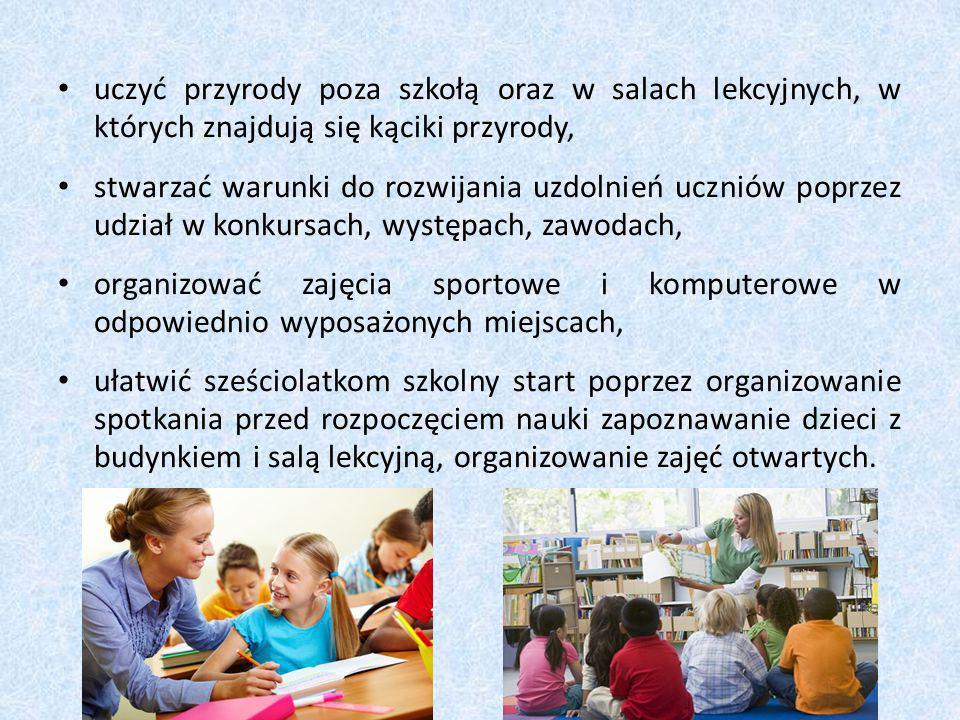 uczyć przyrody poza szkołą oraz w salach lekcyjnych, w których znajdują się kąciki przyrody,