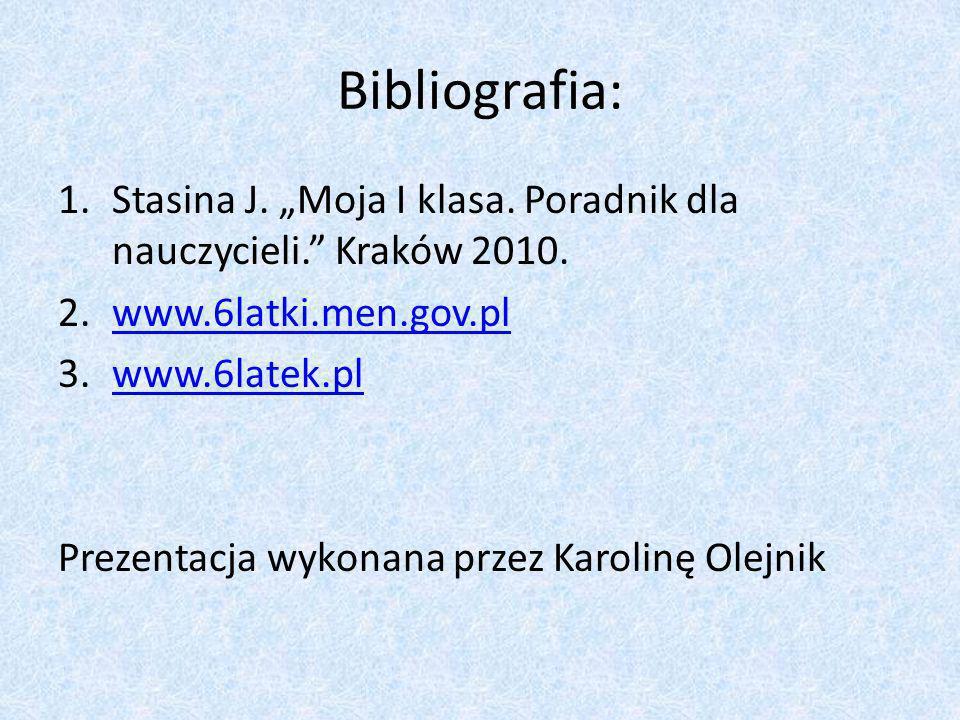 """Bibliografia: Stasina J. """"Moja I klasa. Poradnik dla nauczycieli. Kraków 2010. www.6latki.men.gov.pl."""