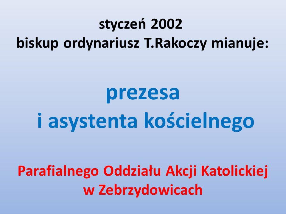 styczeń 2002 biskup ordynariusz T.Rakoczy mianuje: