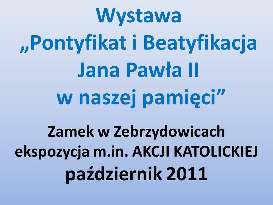 """Wystawa """"Pontyfikat i Beatyfikacja Jana Pawła II w naszej pamięci"""