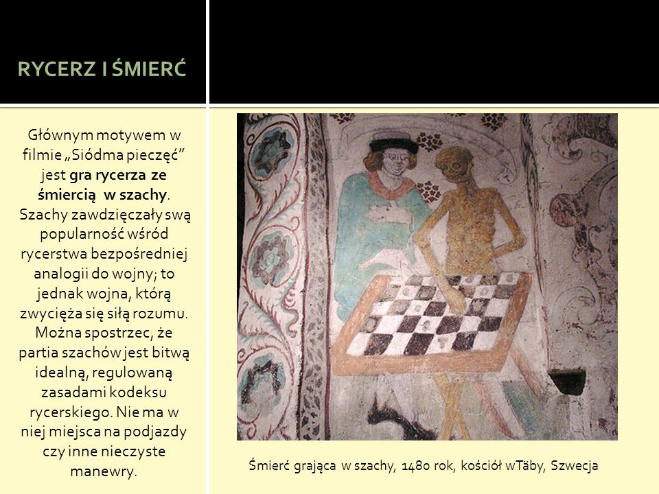 """RYCERZ I ŚMIERĆ Głównym motywem w filmie """"Siódma pieczęć jest gra rycerza ze śmiercią w szachy."""