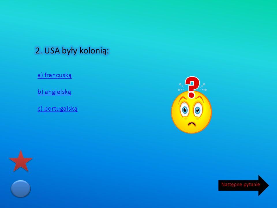 2. USA były kolonią: a) francuską b) angielską c) portugalską