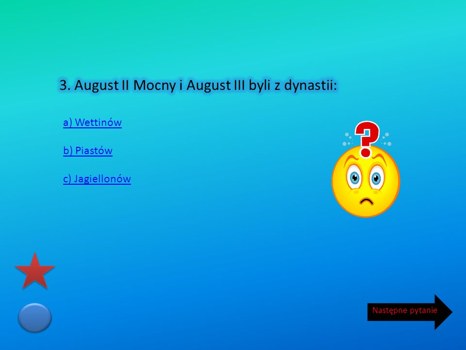 3. August II Mocny i August III byli z dynastii: