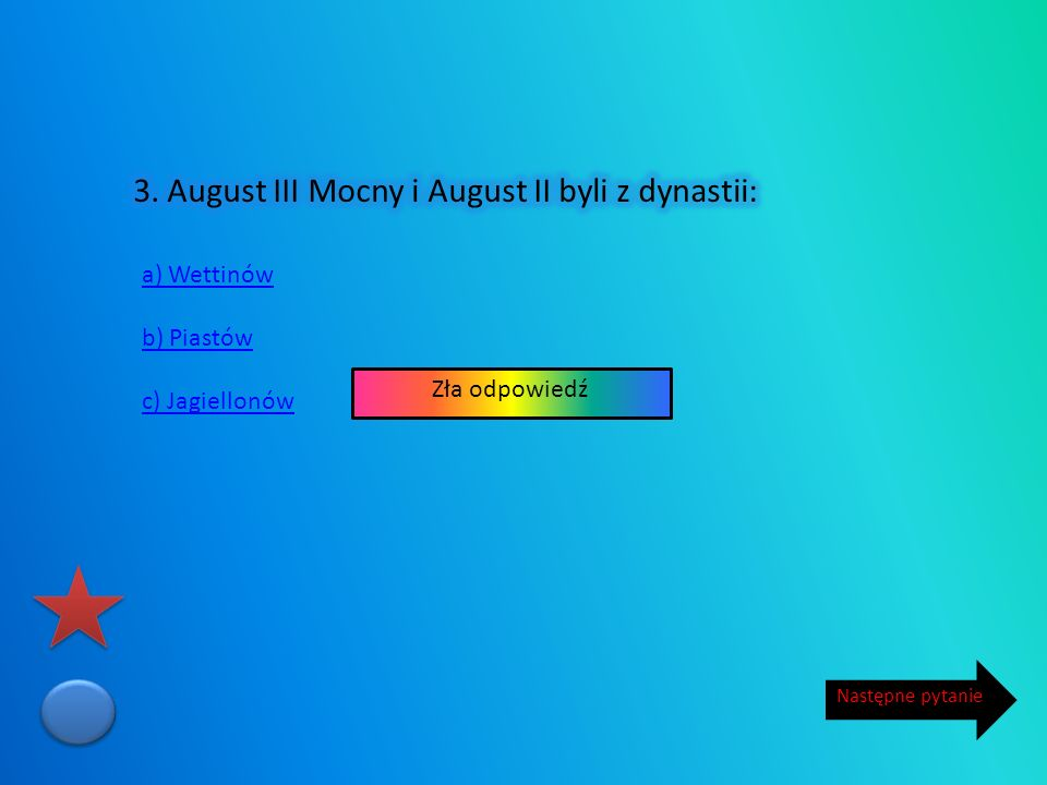 3. August III Mocny i August II byli z dynastii: