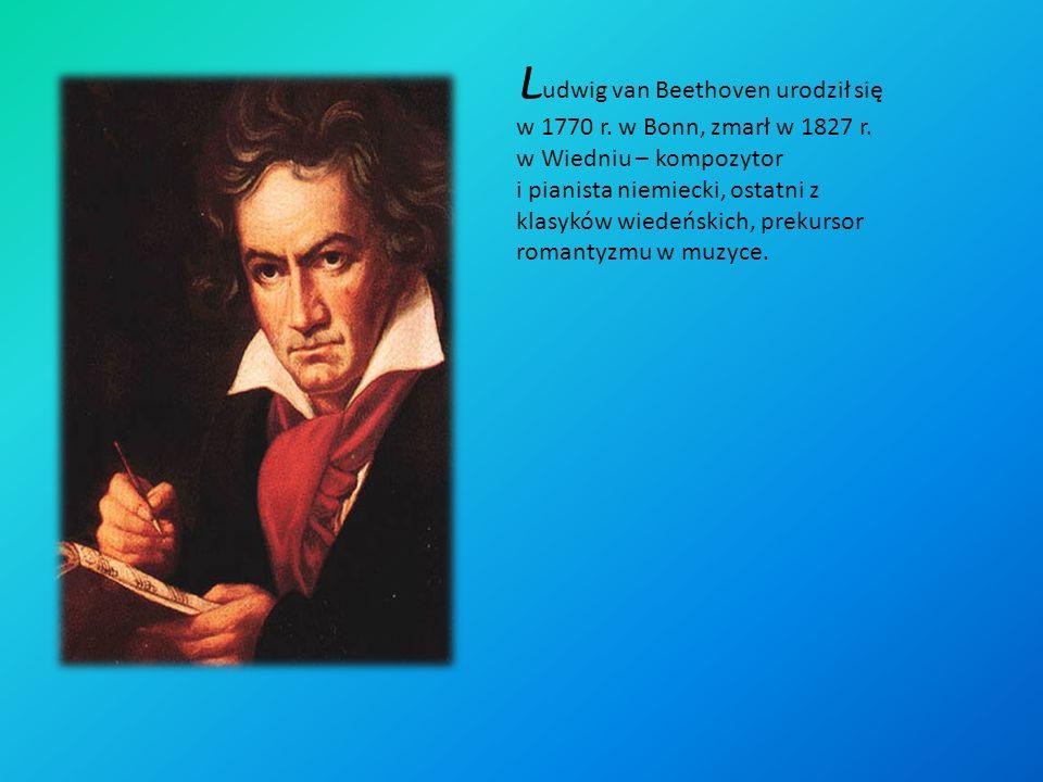 Ludwig van Beethoven urodził się w 1770 r. w Bonn, zmarł w 1827 r
