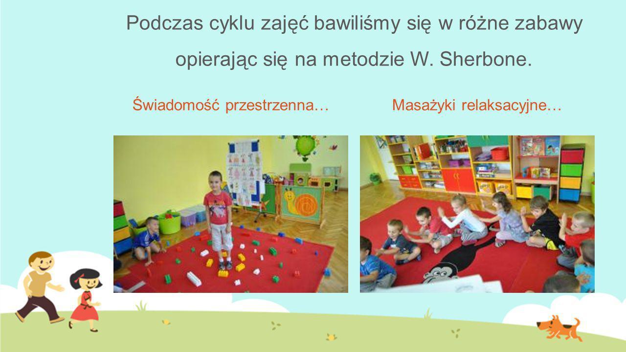 Podczas cyklu zajęć bawiliśmy się w różne zabawy opierając się na metodzie W. Sherbone.
