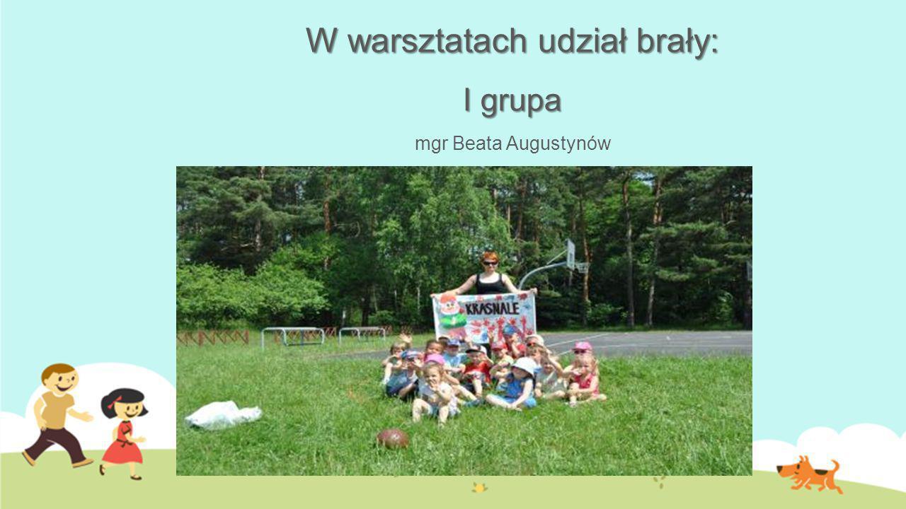 W warsztatach udział brały: I grupa mgr Beata Augustynów
