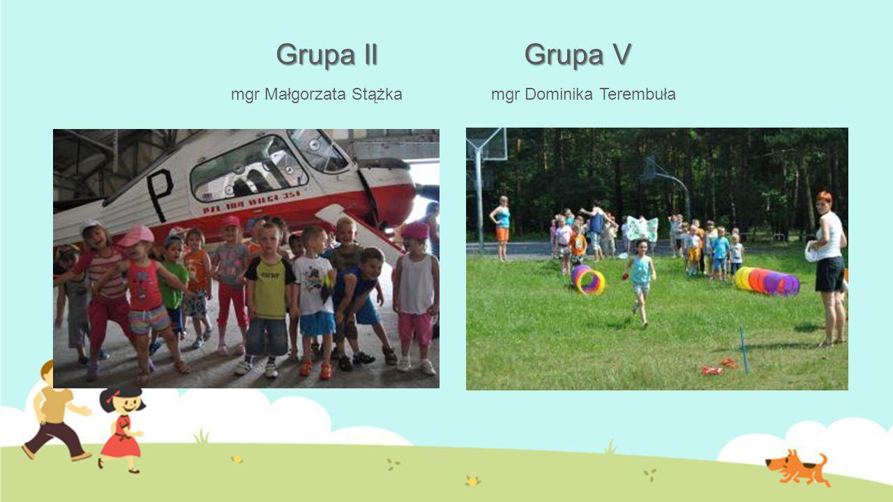 Grupa II Grupa V mgr Małgorzata Stążka mgr Dominika Terembuła