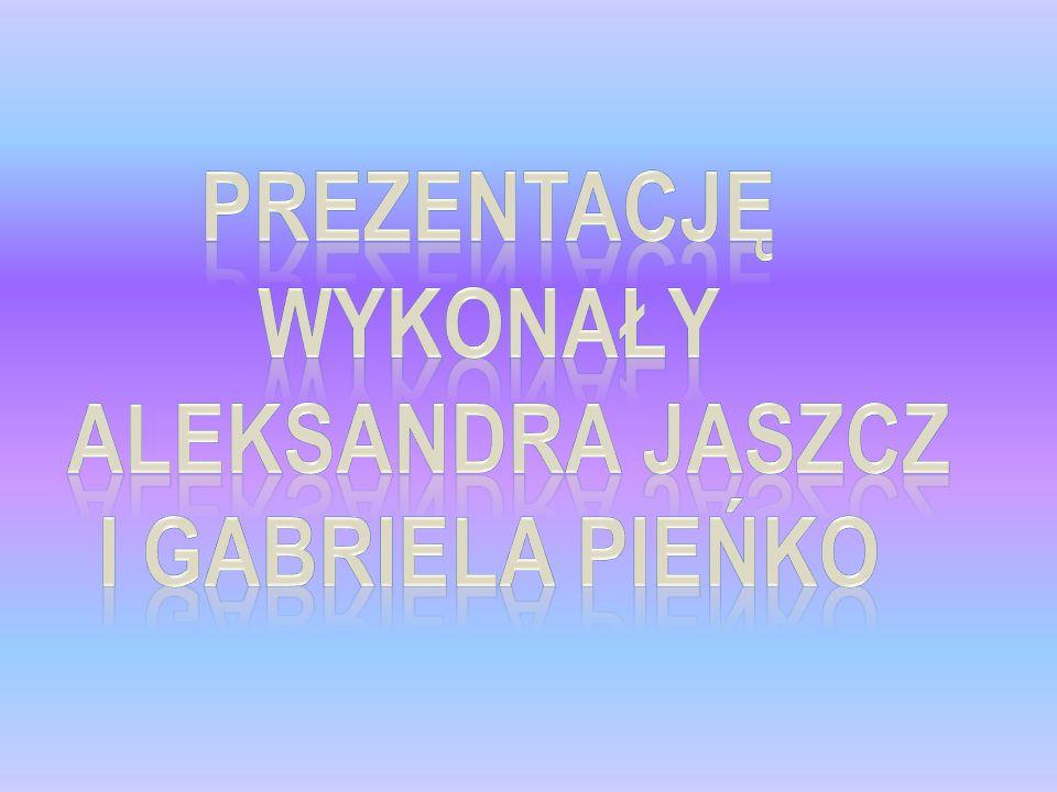 Prezentację wykonały Aleksandra Jaszcz i Gabriela Pieńko