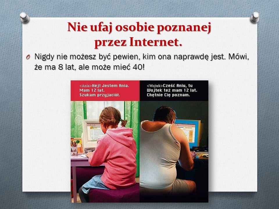 Nie ufaj osobie poznanej przez Internet.
