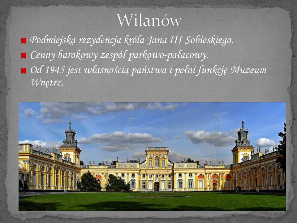Wilanów Podmiejska rezydencja króla Jana III Sobieskiego.
