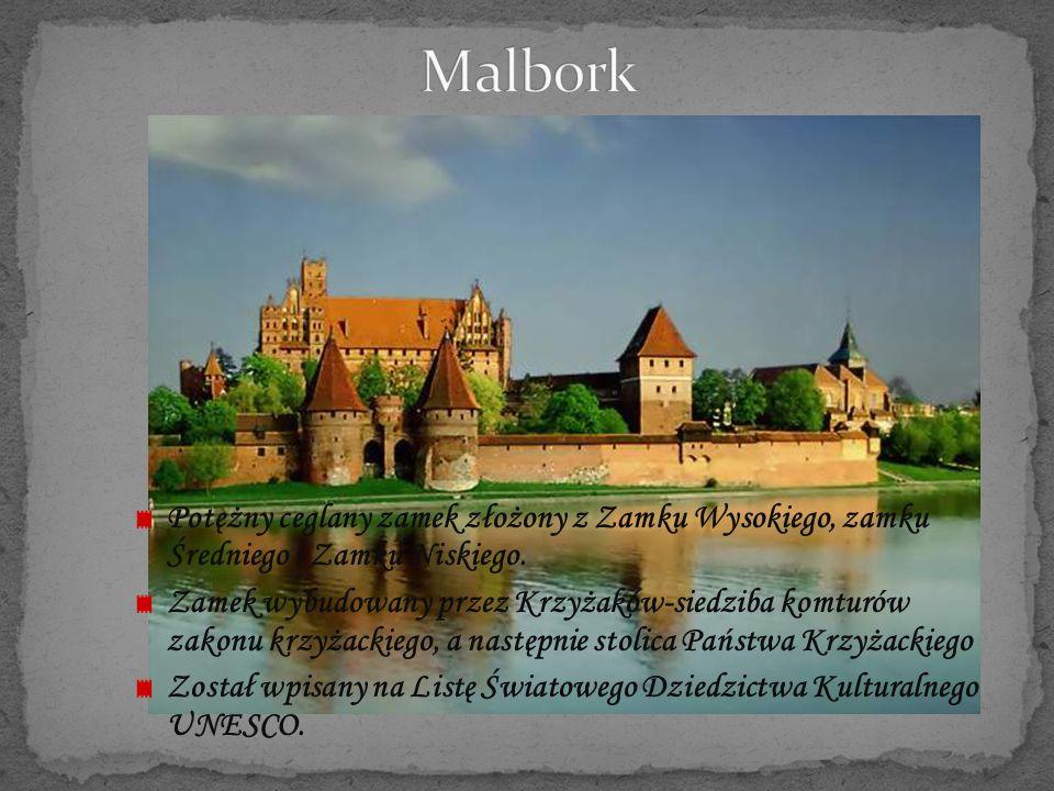 Malbork Potężny ceglany zamek złożony z Zamku Wysokiego, zamku Średniego i Zamku Niskiego.