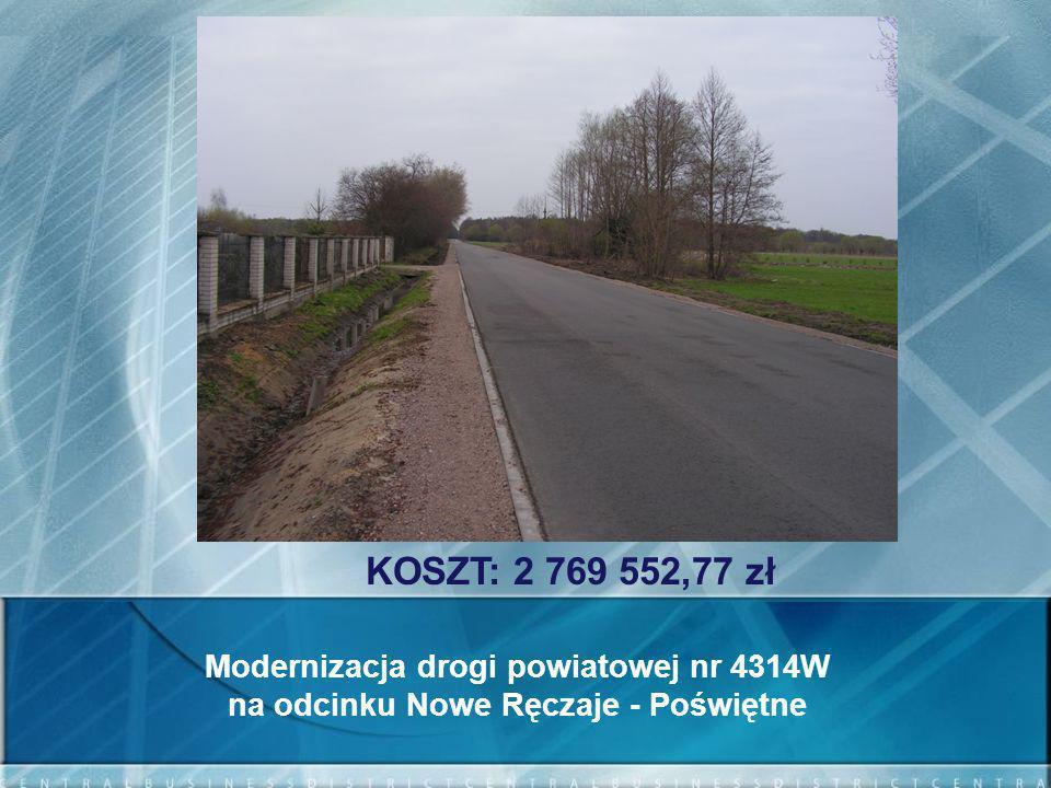 KOSZT: 2 769 552,77 zł Modernizacja drogi powiatowej nr 4314W