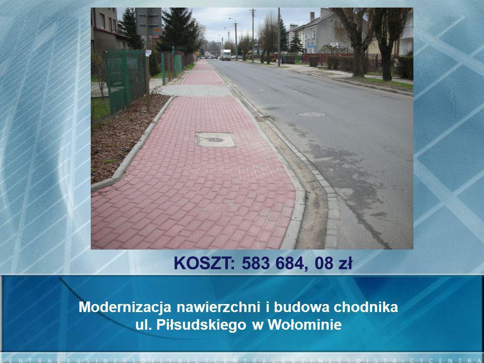 KOSZT: 583 684, 08 zł Modernizacja nawierzchni i budowa chodnika