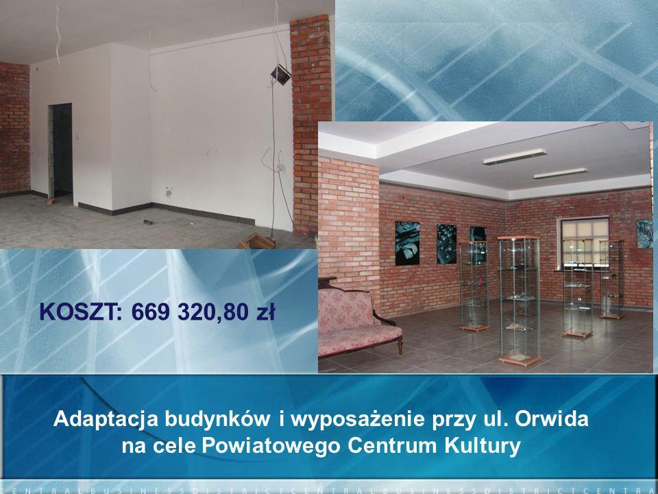 KOSZT: 669 320,80 zł Adaptacja budynków i wyposażenie przy ul. Orwida