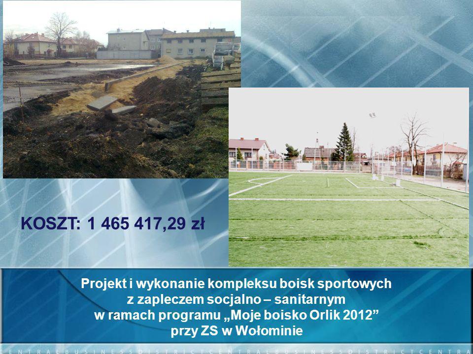 KOSZT: 1 465 417,29 zł Projekt i wykonanie kompleksu boisk sportowych