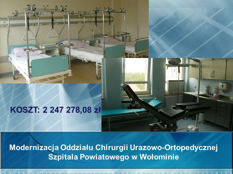 KOSZT: 2 247 278,08 zł Modernizacja Oddziału Chirurgii Urazowo-Ortopedycznej Szpitala Powiatowego w Wołominie.
