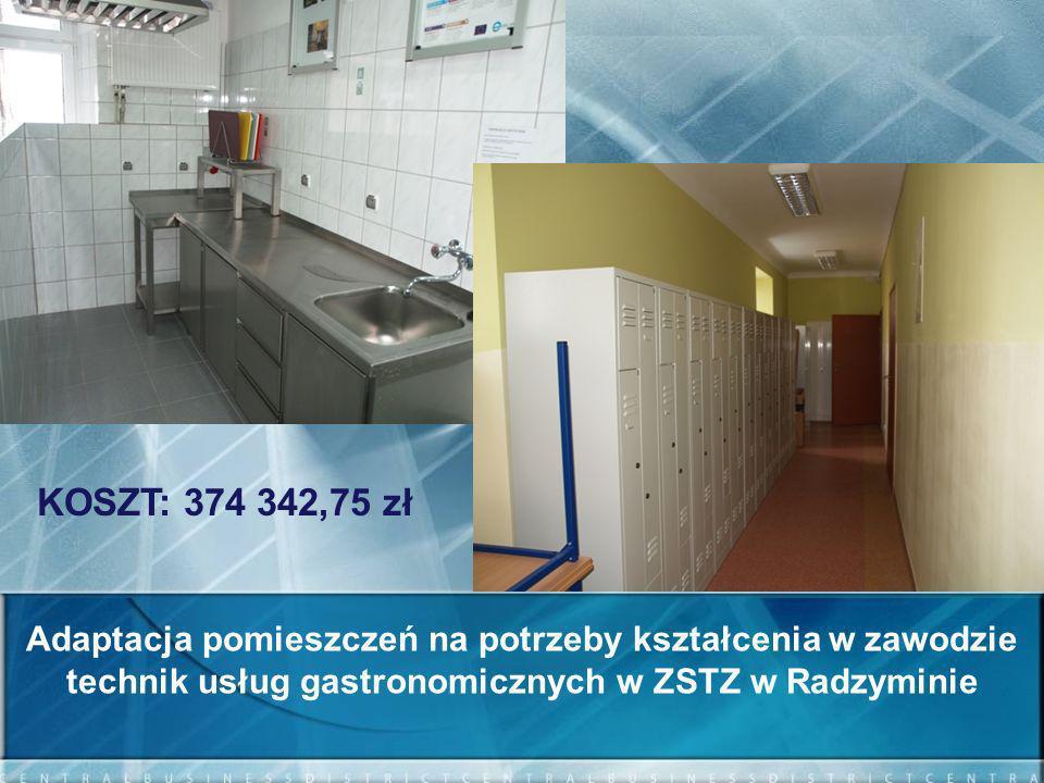 KOSZT: 374 342,75 zł Adaptacja pomieszczeń na potrzeby kształcenia w zawodzie technik usług gastronomicznych w ZSTZ w Radzyminie.