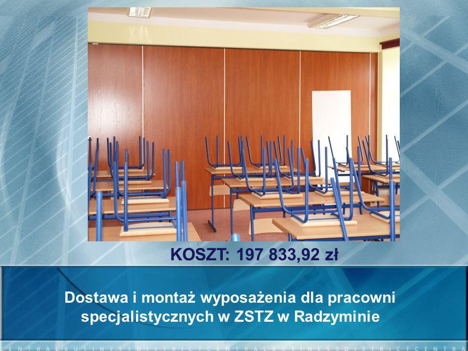 KOSZT: 197 833,92 zł Dostawa i montaż wyposażenia dla pracowni specjalistycznych w ZSTZ w Radzyminie.