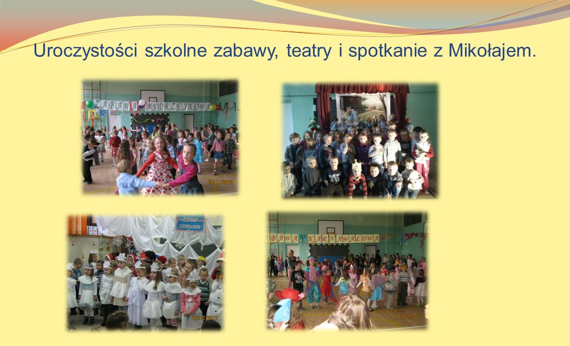 Uroczystości szkolne zabawy, teatry i spotkanie z Mikołajem.