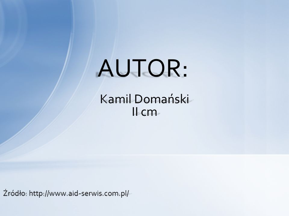 AUTOR: Kamil Domański II cm Źródło: http://www.aid-serwis.com.pl/