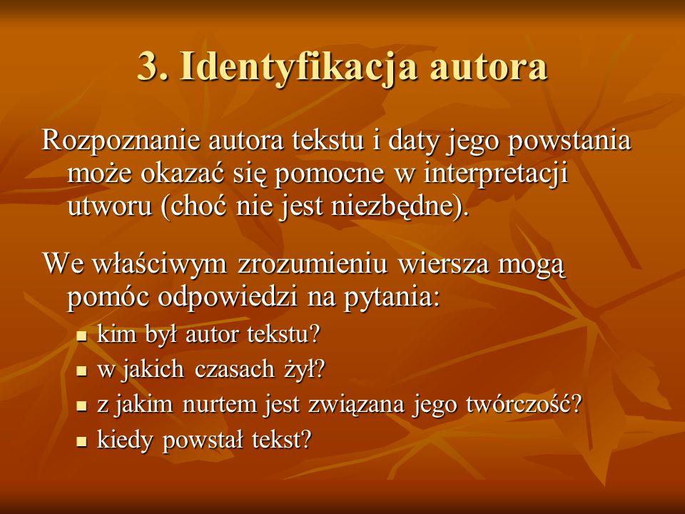 3. Identyfikacja autora Rozpoznanie autora tekstu i daty jego powstania może okazać się pomocne w interpretacji utworu (choć nie jest niezbędne).