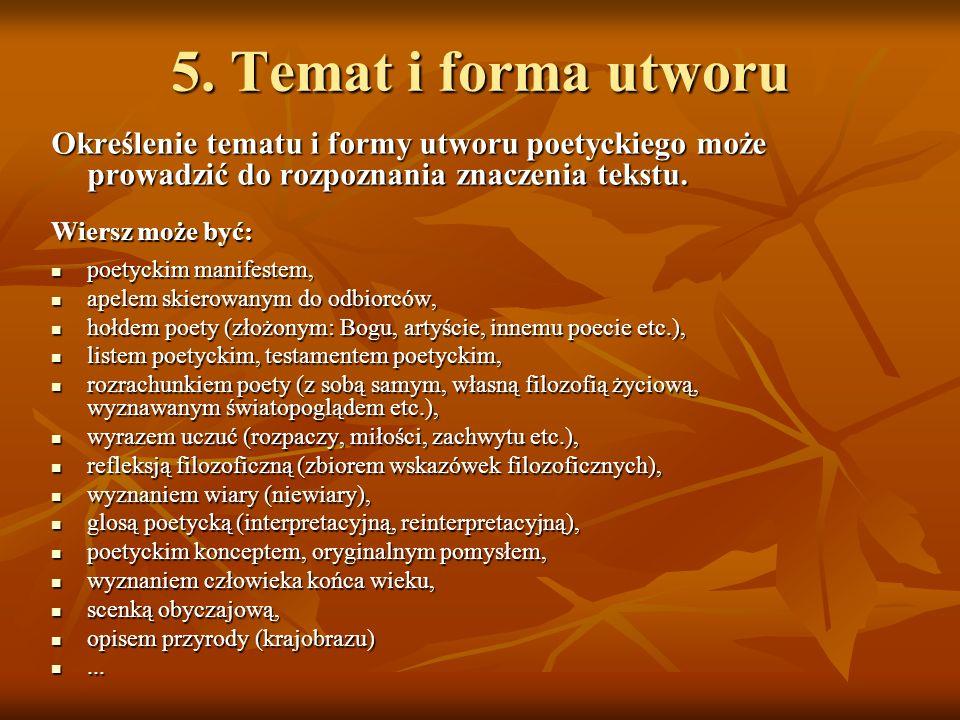 5. Temat i forma utworu Określenie tematu i formy utworu poetyckiego może prowadzić do rozpoznania znaczenia tekstu.