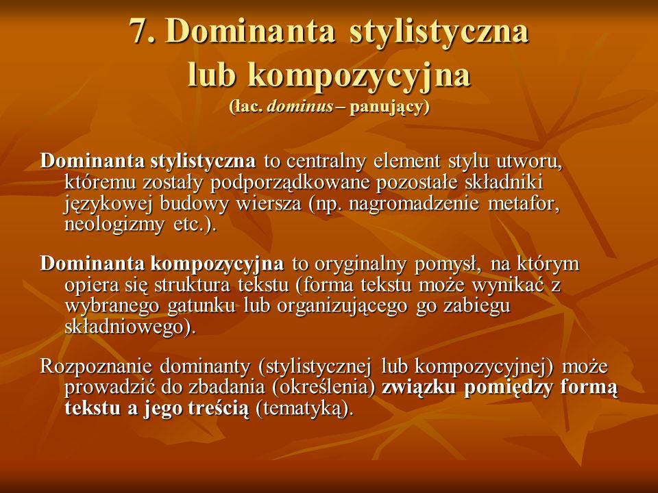 7. Dominanta stylistyczna lub kompozycyjna (łac. dominus – panujący)